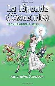 La légende d'Axcendra, tome 1 : Perdu dans le jeu par Hieronymus Donnovan
