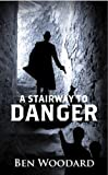 A Stairway To Danger (A Shakertown Adventure) by Ben Woodard