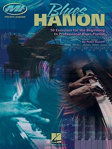 Blues Hanon: 50 Exercises for the Beginning to Professional Blues Pianist (Private Lessons / Musicians Institute)