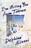 Im Writing You from Tehran: A Granddaughters Search for Her Familys Past and Their Countrys Future