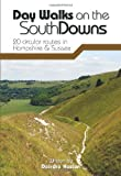Day Walks on the South Downs: 20 Circular Routes in Hampshire & Sussex