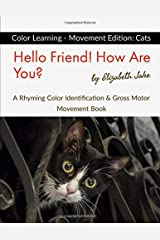 Hello Friend!  How Are You? Color Learning - Movement Edition: Cats: A Rhyming Color Identification & Gross Motor Movement Book (Hello Friends Colors: Cats) Paperback