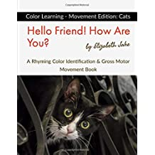 Hello Friend!  How Are You? Color Learning - Movement Edition: Cats: A Rhyming Color Identification & Gross Motor Movement Book