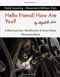 Hello Friend!  How Are You? Color Learning - Movement Edition: Cats: A Rhyming Color Identification & Gross Motor Movement Book (Hello Friends Colors: Cats, Band 1)