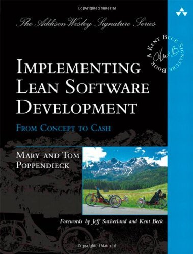 By Mary Poppendieck Implementing Lean Software Development: From Concept to Cash (Addison-Wesley Signature) (1st Edition)
