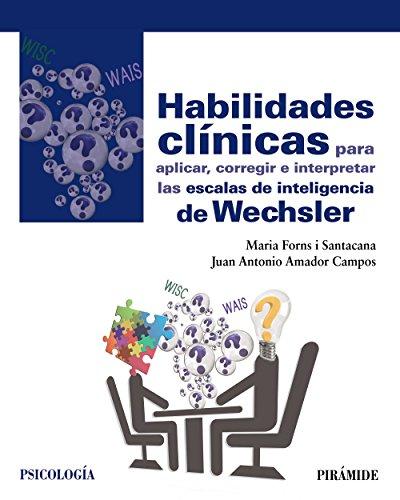 Habilidades clínicas para aplicar, corregir e interpretar las escalas de inteligencia de Wechsler (Psicología) por Maria Forns i Santacana