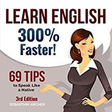 Learn English 300% Faster: 69 Tips to Speak English Like a Native English Speaker!