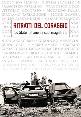 Ritratti del coraggio. Lo Stato italiano e i suoi magistrati