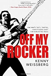 Off My Rocker: One Man's Tasty, Twisted, Star-Studded Quest for Everlasting Music by Kenny Weissberg (2013-09-23)