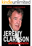 Jeremy Clarkson: Motormouth (Updated To Include His Sacking By The BBC) (English Edition)