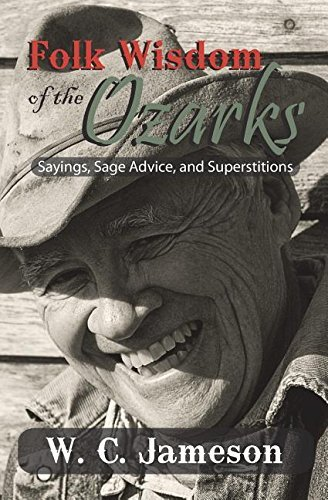 Folk Wisdom of the Ozarks: Sayings, Sage Advice, and Superstitions by W.C. Jameson (2015-10-16)