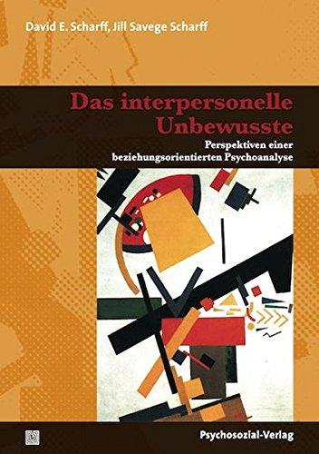 Das interpersonelle Unbewusste: Perspektiven einer beziehungsorientierten Psychoanalyse (Bibliothek der Psychoanalyse)
