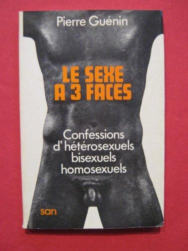 Le sexe à trois faces, confessions d'hétérosexuels, bissexuels, homosexuels
