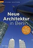 Neue Architektur in Berlin: Die wichtigsten Bauwerke seit 1989
