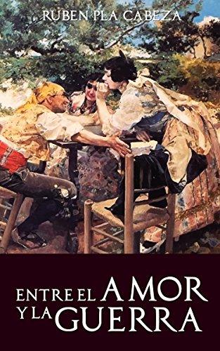 Entre el Amor y la Guerra por Rubén Plá Cabeza