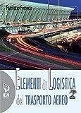 Elementi di logistica del trasporto aereo. Con espansione online (Bonsai books)