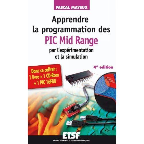 Apprendre la programmation des PIC Mid-Range par l'expérimentation et la simulation - 4e édition: Coffret livre + cédérom +PIC 16F88