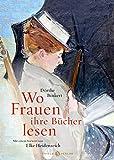 Wo Frauen ihre Bücher lesen: Mit einem Vorwort von Elke Heidenreich