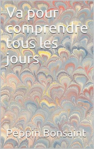 Va pour comprendre tous les jours (French Edition)