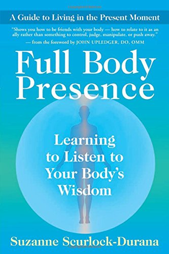 Full Body Presence: Learning to Listen to Your Body's Wisdom