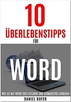 10 Überlebenstipps für Microsoft Word: Wie Sie mit Microsoft Word effizient und schmerzfrei arbeiten von [Hofer, Daniel]