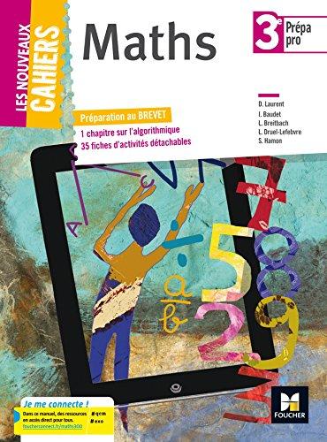 Maths 3e Prépa pro : préparation au brevet : 1 chapitre sur l'algorithmique 35 fiches d'activités détachables / D. Laurent, I. Baudet, L. Breitbach,... [et al.].- Paris : Foucher , DL 2017