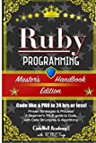 Ruby: Programming, Master's Handbook: A TRUE Beginner's Guide! Problem Solving, Code, Data Science, Data Structures & Algorithms (Code like a PRO in web design, tech, perl, ajax, swift, python,)