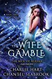 The Wife Gamble: Salinger (Six Men of Alaska Book 3) (English Edition)