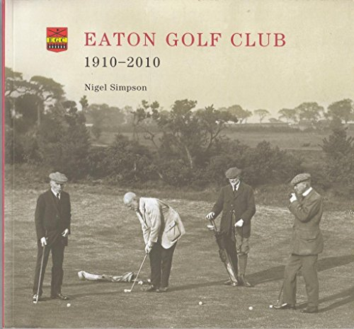 Eaton Golf Club 1910-2010 por Nigel S. Simpson