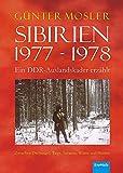 Sibirien 1977 - 1978 - Ein DDR-Auslandskader erzählt: Zwischen Dschungel, Taiga, Savanne, Wüste und Heimat - Günter Mosler