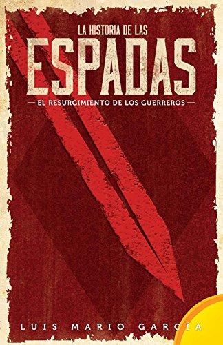 La historia de las Espadas: el resurgimiento de los guerreros por Luis Mario García