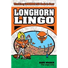 Longhorn Lingo: What Every Longhorn Fan Needs to Know by Barb Wagner (2008-10-01)