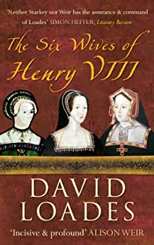 The Six Wives of Henry VIII (English Edition) von [Loades, David]