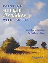 Painting Sunlight and Shadow with Pastels: Essential Techniques for Brilliant Effects by Maggie Price (2011-04-06)