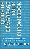 Guide de démarrage pour Chromebook: Découvrir l'environnement Chrome OS avec le site mychromebook.fr