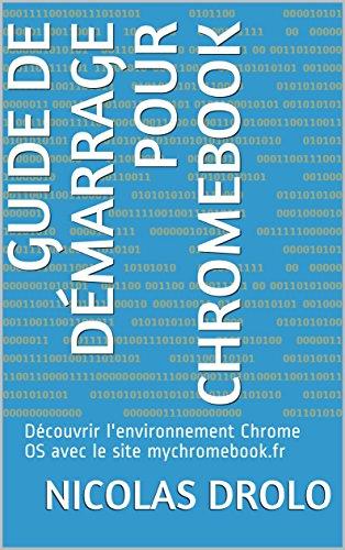 Guide de démarrage pour Chromebook: Découvrir l'environnement Chrome OS avec le site mychromebook.fr par Nicolas DROLO