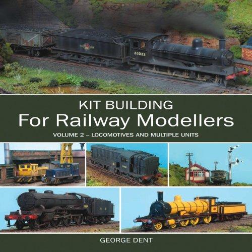 Kit Building for Railway Modellers: Volume 2: Volume 2 - Locomotives and Multiple Units por George Dent