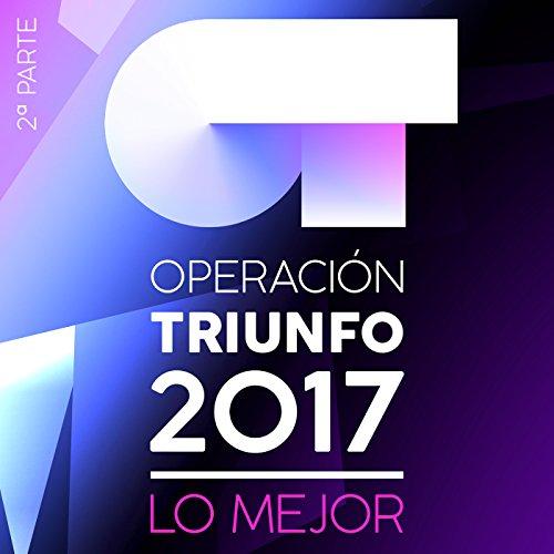 Operación Triunfo 2017 (Lo Mejor 2ª Parte)