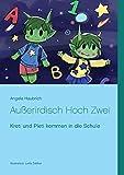 Außerirdisch Hoch Zwei: Kreti und Pleti kommen in die Schule - Angela Haubrich