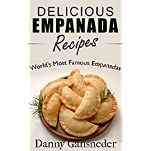 Delicious Empanada Recipes: World Famous Empanadas (English Edition)