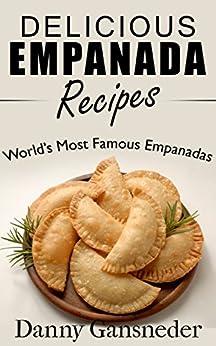Delicious Empanada Recipes: World Famous Empanadas (English Edition) di [Gansneder, Danny]