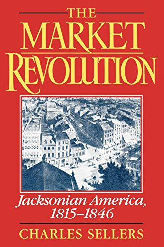 The Market Revolution: Jacksonian America, 1815-1846: Jacksonian America, 1815-46