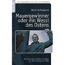 Mauergewinner oder ein Wessi des Ostens: 30 vergnügliche Geschichten aus dem Alltag der DDR