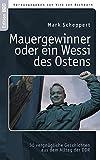 Mauergewinner oder ein Wessi des Ostens: 30 vergnügliche Geschichten aus dem Alltag der DDR - Mark Scheppert