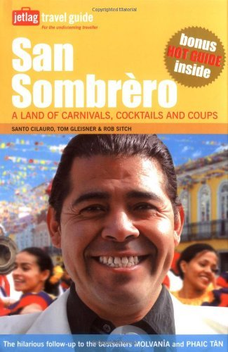 San Sombrero: A Land of Carnivals, Cocktails and Coups (Jetlag Travel Guide) by Santo Cilauro (2006-09-21)