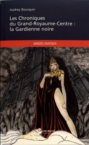 Les Chroniques du Grand-Royaume-Centre: la Gardienne noire par Bourquin Audrey