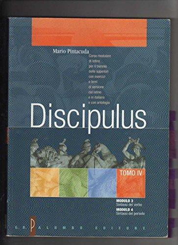 Discipulus. Tomo 4. Modulo 3-4: Sintassi del verbo e del periodo. Per i Licei e gli Ist. Magistrali