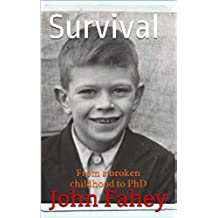Survival: From a broken childhood to PhD (English Edition)