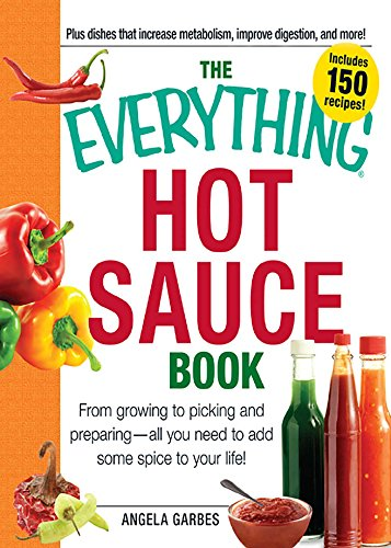 The Everything Hot Sauce Book: From growing to picking and preparing - all you ned to add some spice to your life! (Everything Series) (English Edition)
