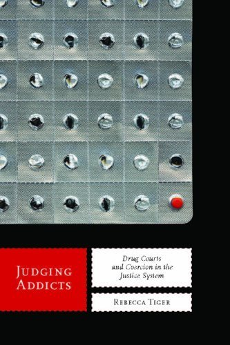 Judging Addicts: Drug Courts and Coercion in the Justice System (Alternative Criminology) by Tiger, Rebecca (2012) Paperback